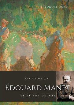 Histoire de Édouard Manet et de son oeuvre (eBook, ePUB)