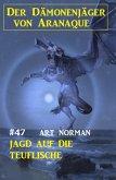 ¿Der Dämonenjäger von Aranaque 47: Jagd auf die Teuflische (eBook, ePUB)