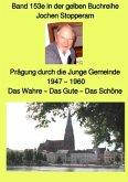 Prägung durch die Junge Gemeinde - 1947 - 1960 - Das Wahre - Das Gute - Das Schöne - Band 153e in der gelben Buchreihe b