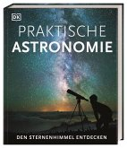 Praktische Astronomie. Den Sternenhimmel entdecken