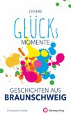 Unsere Glücksmomente - Geschichten aus Braunschweig