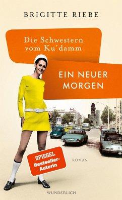 Ein neuer Morgen / Die Schwestern vom Ku'damm Bd.4 - Riebe, Brigitte