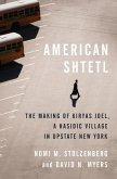 American Shtetl: The Making of Kiryas Joel, a Hasidic Village in Upstate New York