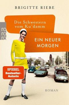 Ein neuer Morgen / Die Schwestern vom Ku'damm Bd.4 (eBook, ePUB) - Riebe, Brigitte