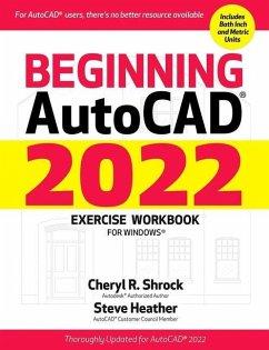 Beginning Autocad(r) 2022 Exercise Workbook: For Windows(r) - Shrock, Cheryl R.; Heather, Steve