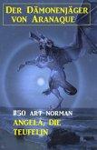 Der Dämonenjäger von Aranaque 50: Angela, die Teufelin (eBook, ePUB)