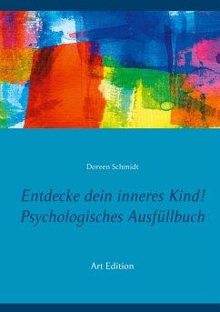 Entdecke dein inneres Kind! Psychologisches Ausfüllbuch