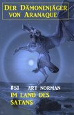Der Dämonenjäger von Aranaque 51: Im Land des Satans (eBook, ePUB)