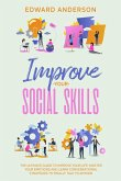 Improve Your Social Skills: The Ultimate Guide to Improve Your Life. Master Your Emotions and Learn Conversational Strategies to Finally Talk to Anyone. (eBook, ePUB)