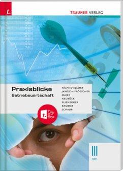 Praxisblicke - Betriebswirtschaft III HAK + digitales Zusatzpaket - Najand-Ellmer, Monika;Jarosch-Frötscher, Rita-Carla;Maier, Herlinde