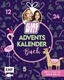 Mein Ilias Welt Adventskalender-Buch - Merry X-Mas von Arwen und Ilia