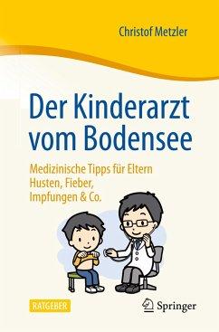Der Kinderarzt vom Bodensee - Medizinische Tipps für Eltern - Metzler, Christof
