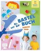 Das Bi-Ba-Bastelbuch durchs Jahr - 52 kinderleichte Verbastel-Projekte für Frühling, Sommer, Herbst und Winter