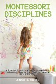 Montessori Disciplines: A Parenting Guide to Drive Kids from Childhood to Adolescence, Build Mental Toughness, Powerful Habits and Willpower