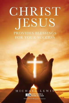 CHRIST JESUS PROVIDES BLESSINGS FOR YOUR SUCCESS - Lewis, Michael