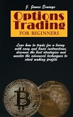 Options Trading For Beginners: Lear how to trade for a living with easy and basic instructions, discover the best strategies and master the advanced