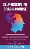 Self-Discipline Crash-Course: A Workbook To Help You On Overcome Laziness And Conquering Procrastination, Poor Time Management, Build Up Daily Routi