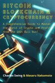 Bitcoin, Cryptocurrency and Blockchain (2 Books in 1): A Comprehensive Guide to Master the World of Crypto and Profit from the 2021 Bull Run!