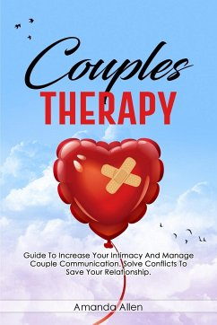 Couples Therapy: Guide To Increase Your Intimacy And Manage Couple Communication. Solve Conflicts To Save Your Relationship. - Allen, Amanda