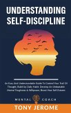 Understanding Self-Discipline: An Easy And Understandable Guide To Control Your Trail Of Thought, Build Up Daily Habit, Develop An Unbeatable Mental