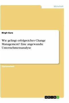 Wie gelingt erfolgreiches Change Management? Eine angewandte Unternehmensanalyse