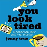 You Look Tired Lib/E: An Excruciatingly Honest Guide to New Parenthood
