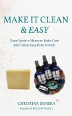 Make it Clean & Easy: Your Guide to Skincare, Body-care and Castile Soap from Scratch