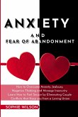 Anxiety and Fear of Abandonment: How to Overcome Anxiety, Jealousy, Negative Thinking and Manage Insecurity. Learn How to Feel Secure by Eliminating C