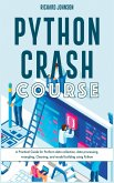 Python Crash Course: A Practical Guide for Perform data collection, data processing, wrangling, Cleaning, and model building using Python