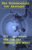 Der Dämonenjäger von Aranaque 53: ¿Der Tod des Fürsten der Hölle (eBook, ePUB)