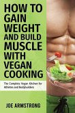 The Complete Vegan Kitchen for Athletes and Bodybuilders: How to Gain Weight and Build Muscle with Vegan Cooking