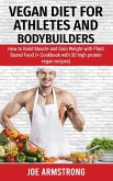 Vegan Diet for Athletes and Bodybuilders: How to Build Muscle and Gain Weight with Plant Based Food (+ Cookbook with 50 High Protein Vegan Recipes)
