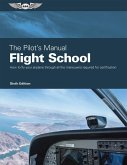The Pilot's Manual: Flight School: Master the Flight Maneuvers Required for Private, Commercial, and Instructor Certification