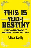 This Is Your Destiny: Using Astrology to Manifest Your Best Life