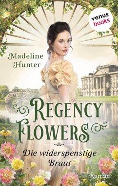 Regency Flowers - Die widerspenstige Braut: Rarest Bloom 2 (eBook, ePUB) - Hunter, Madeline