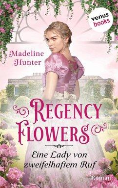 Regency Flowers - Eine Lady von zweifelhaftem Ruf: Rarest Bloom 3 (eBook, ePUB) - Hunter, Madeline