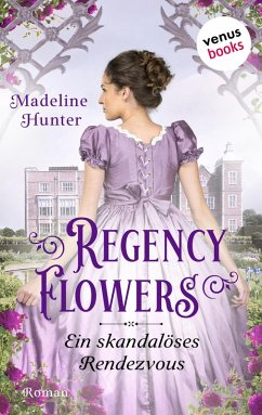 Regency Flowers - Ein skandalöses Rendezvous: Rarest Bloom 1 (eBook, ePUB) - Hunter, Madeline