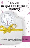 Weight Loss Hypnosis Mastery: A Factual Guide To Positive Affirmations, Meditation For Exercise Motivation, Weight Loss Success, To Quit Sugar & Sto