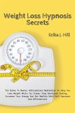 Weight Loss Hypnosis Secrets: The Bible To Master Affirmations Meditation To Help You Lose Weight While You Sleep. Stop Emotional Eating, Increase Y
