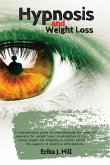 Hypnosis and weight loss: A comprehensive guide to understanding the power of hypnosis for weight loss. A collection of tips for losing weight a