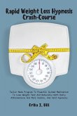 Rapid Weight Loss Hypnosis Crash-Course: Tailor Made Program To Powerful Guided Meditation To Lose Weight Fast And Naturally With Daily Affirmations A