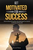 Get Motivated For Success : How To Find And Increase Your Motivation For Success In All Areas Of Your Life (eBook, ePUB)