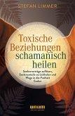 Toxische Beziehungen schamanisch heilen (eBook, ePUB)