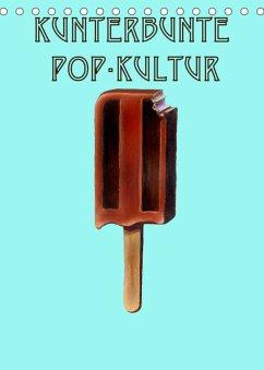 Kunterbunte Pop-Kultur (Tischkalender 2022 DIN A5 hoch)