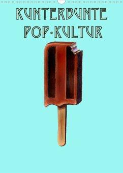 Kunterbunte Pop-Kultur (Wandkalender 2022 DIN A3 hoch)