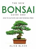 The New Bonsai Guide 2021: How to Cultivate and Care for Bonsai Trees