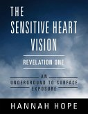 The Sensitive Heart Vision - Revelation One: An Underground to Surface Exposure