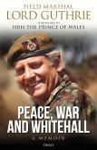 Peace, War and Whitehall: A Memoir