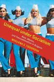 Unequal Under Socialism: Race, Women, and Transnationalism in Bulgaria