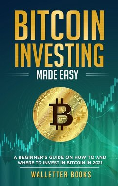 Bitcoin Investing Made Easy: A Beginner's Guide On How To And Where To Invest In Bitcoin In 2021 (Trading Made Easy, #3) (eBook, ePUB) - Books, Walletter